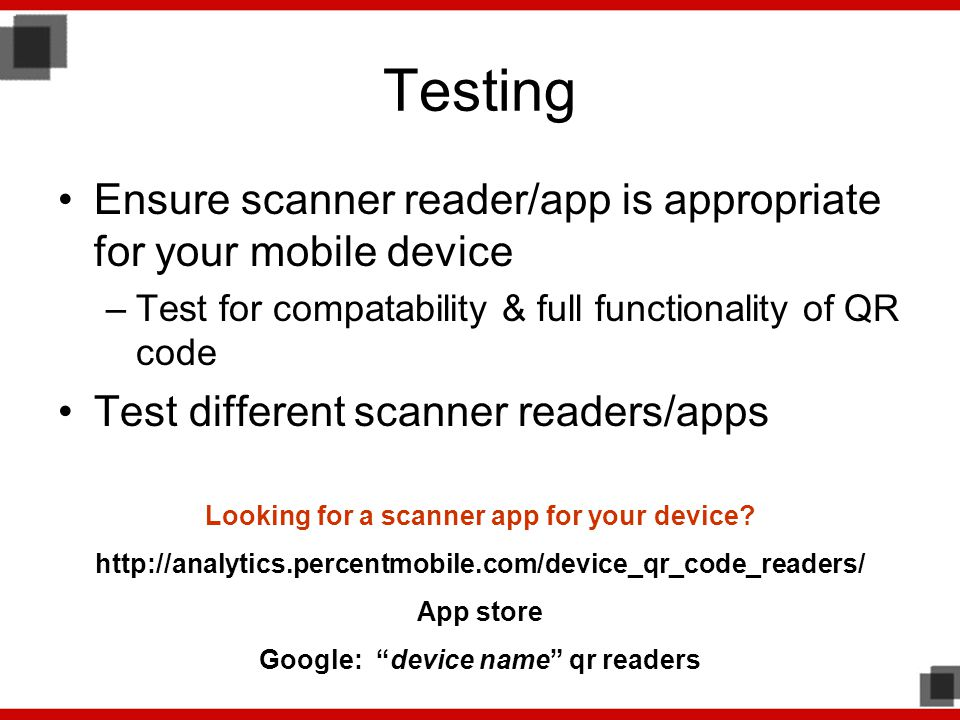 Testing Ensure scanner reader/app is appropriate for your mobile device. Test for compatability & full functionality of QR code.