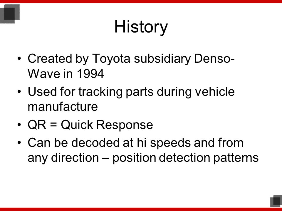 History Created by Toyota subsidiary Denso-Wave in 1994