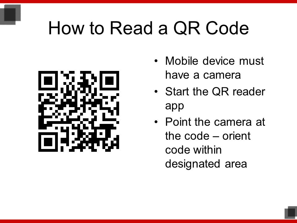 How to Read a QR Code Mobile device must have a camera