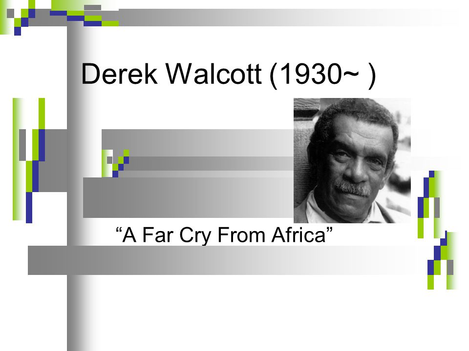 "a far cry from africa by derek walcott essay It is likely that a number of students will wonder about the references in ""a far cry from africa"" by derek walcott rather than give them the answers."