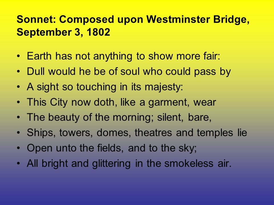 an analysis of the sonnet composed upon westminster bridge Is essential to remember that in romanticism poet are used to criticize the city  contest as a result of the industrial revolution the best period for romanticism is .