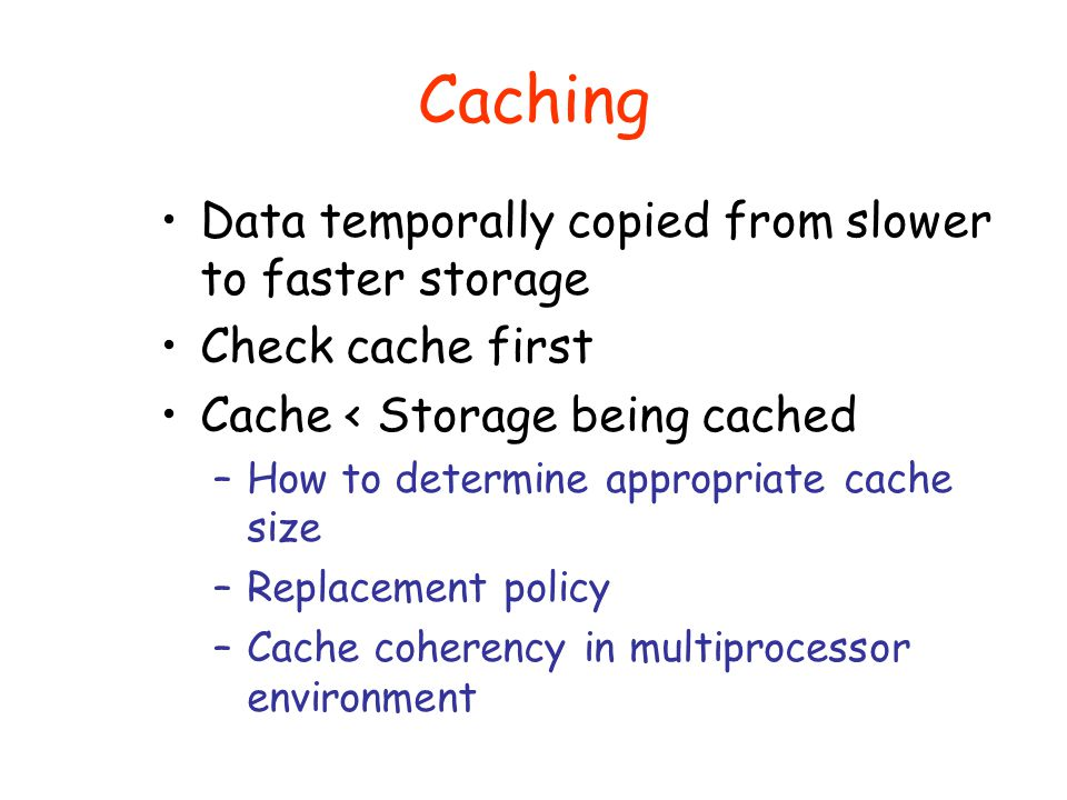 Caching Data temporally copied from slower to faster storage