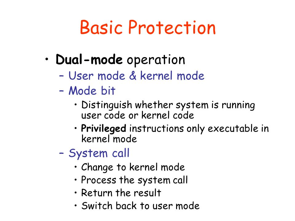 Basic Protection Dual-mode operation User mode & kernel mode Mode bit