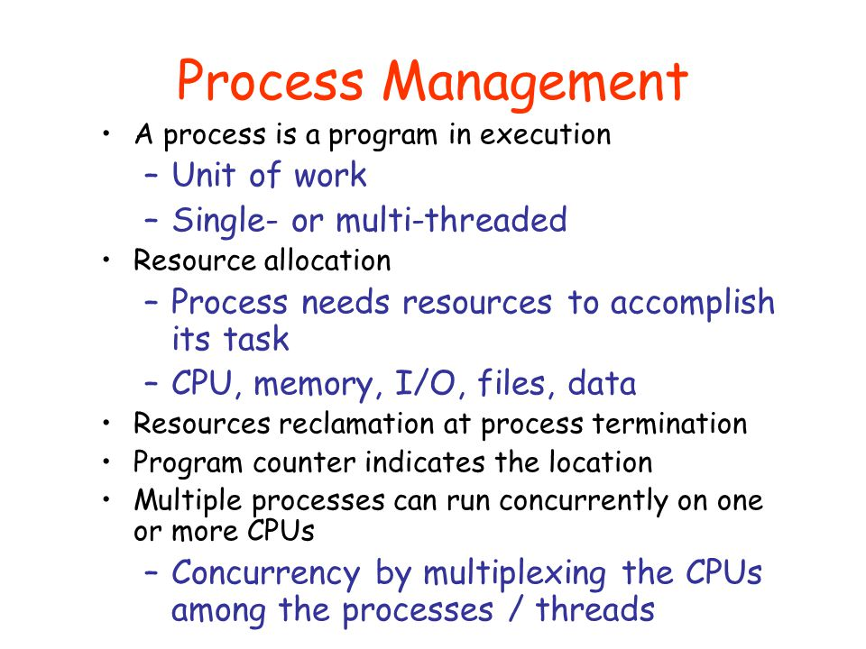 Process Management Unit of work Single- or multi-threaded