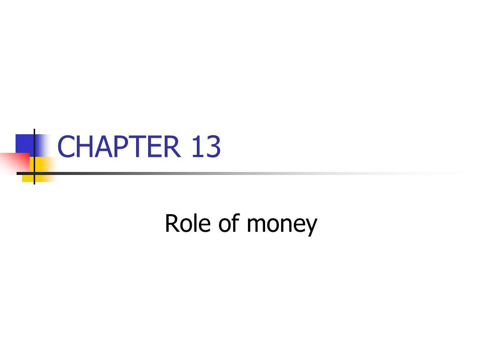CHAPTER 13 Role of money