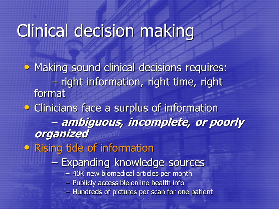 clinical decision making Clinical decision making:formulating a diagnosis is called clinical decision making the clinician uses the information gathered from the medical history and.