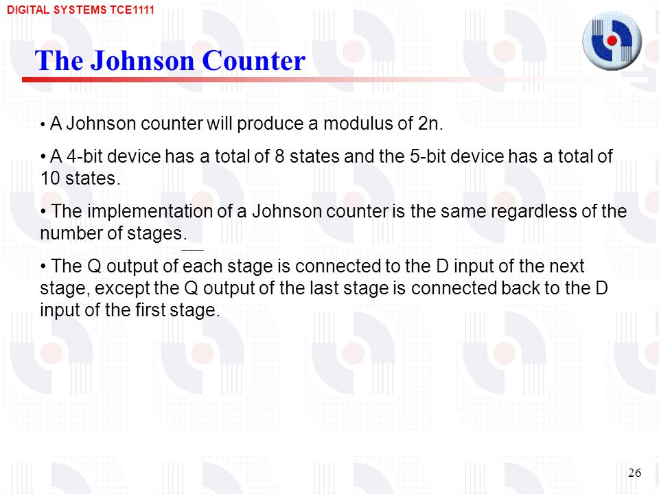 The Johnson Counter A Johnson counter will produce a modulus of 2n.
