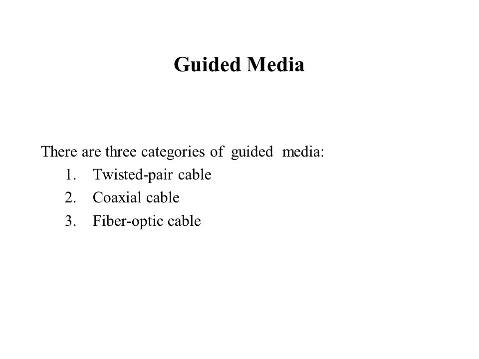 Guided Media There are three categories of guided media: