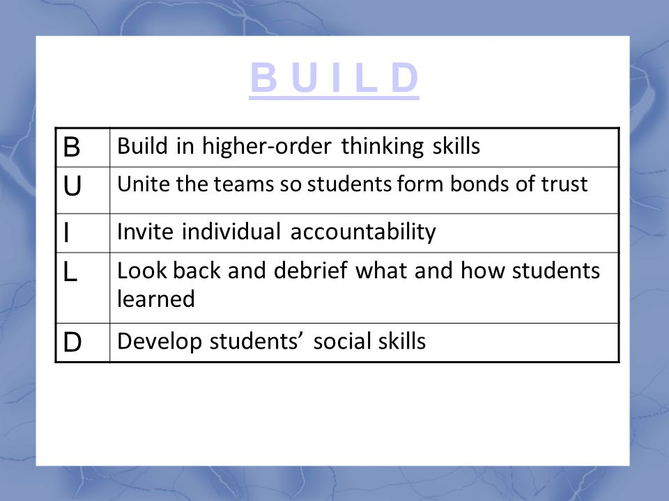 B U I L D B U I L D Build in higher-order thinking skills