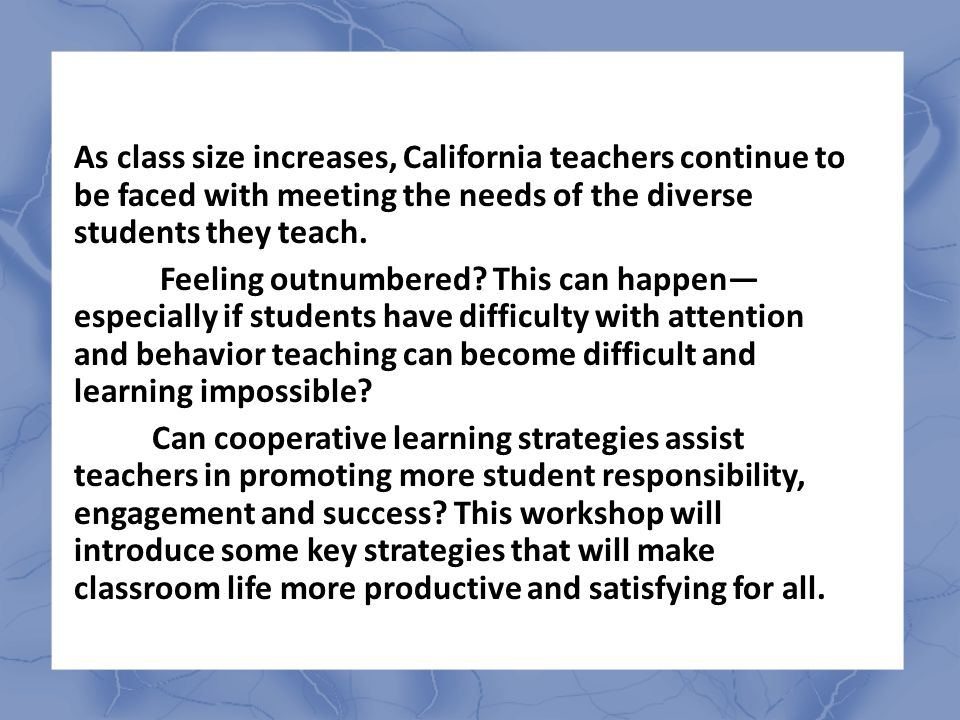 As class size increases, California teachers continue to be faced with meeting the needs of the diverse students they teach.