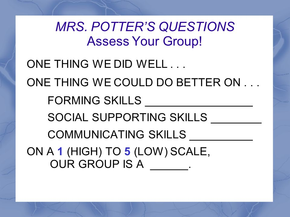 MRS. POTTER'S QUESTIONS Assess Your Group!