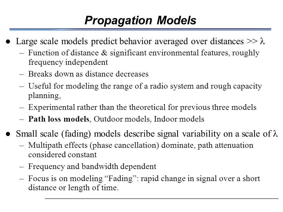 Propagation Models Large scale models predict behavior averaged over distances >> 