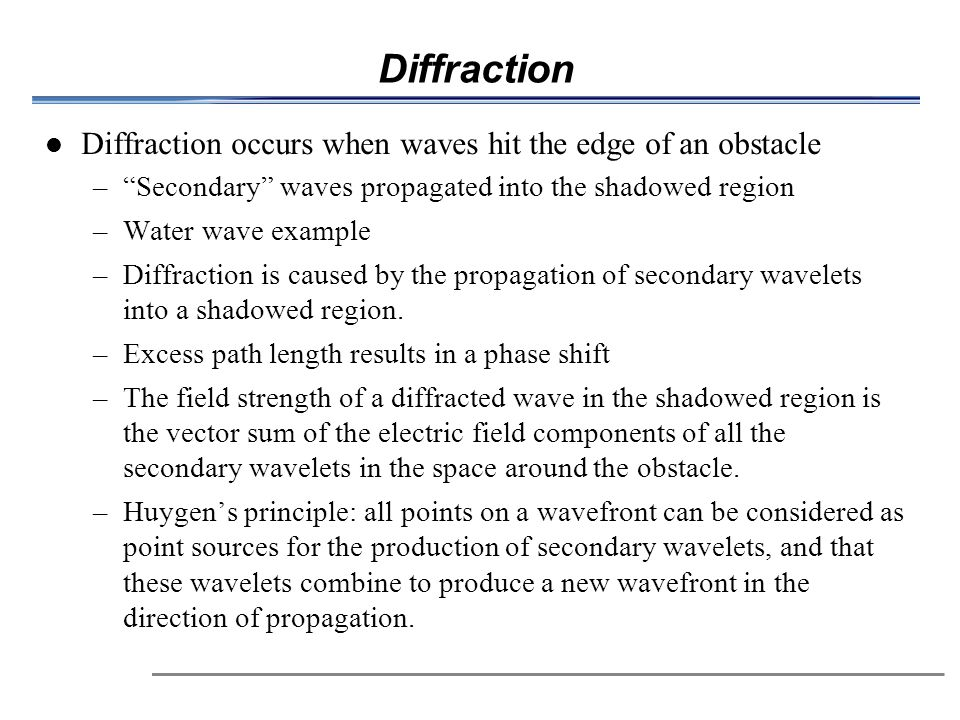 Diffraction Diffraction occurs when waves hit the edge of an obstacle