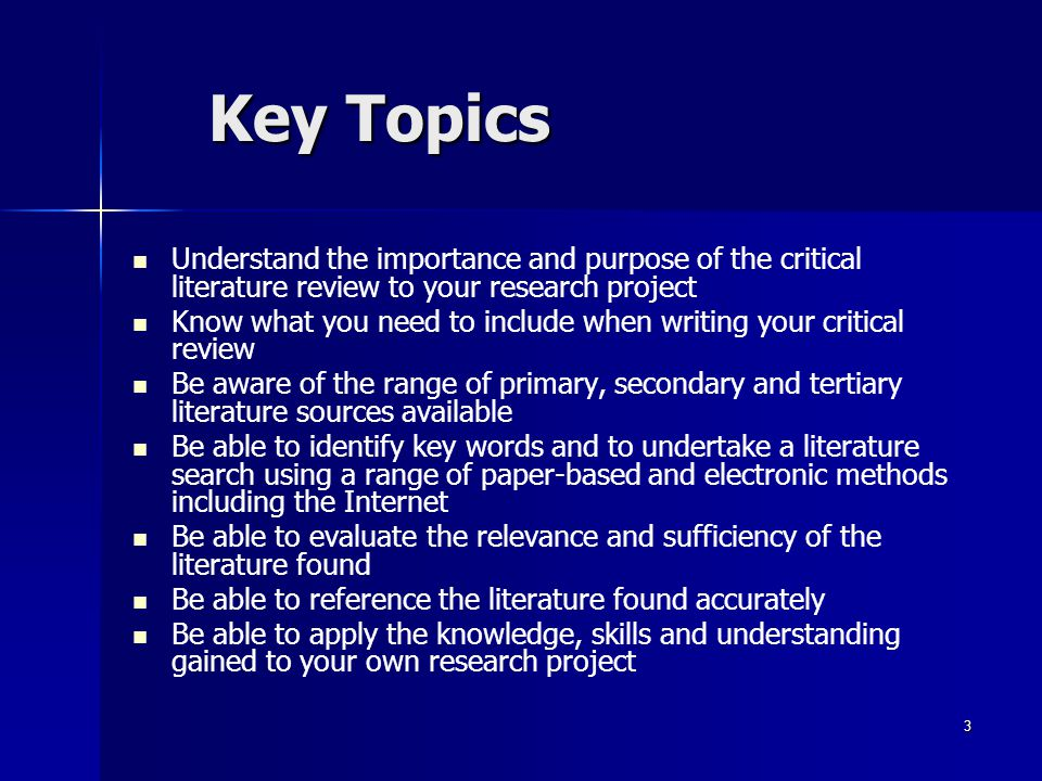 Key Topics Understand the importance and purpose of the critical literature review to your research project.