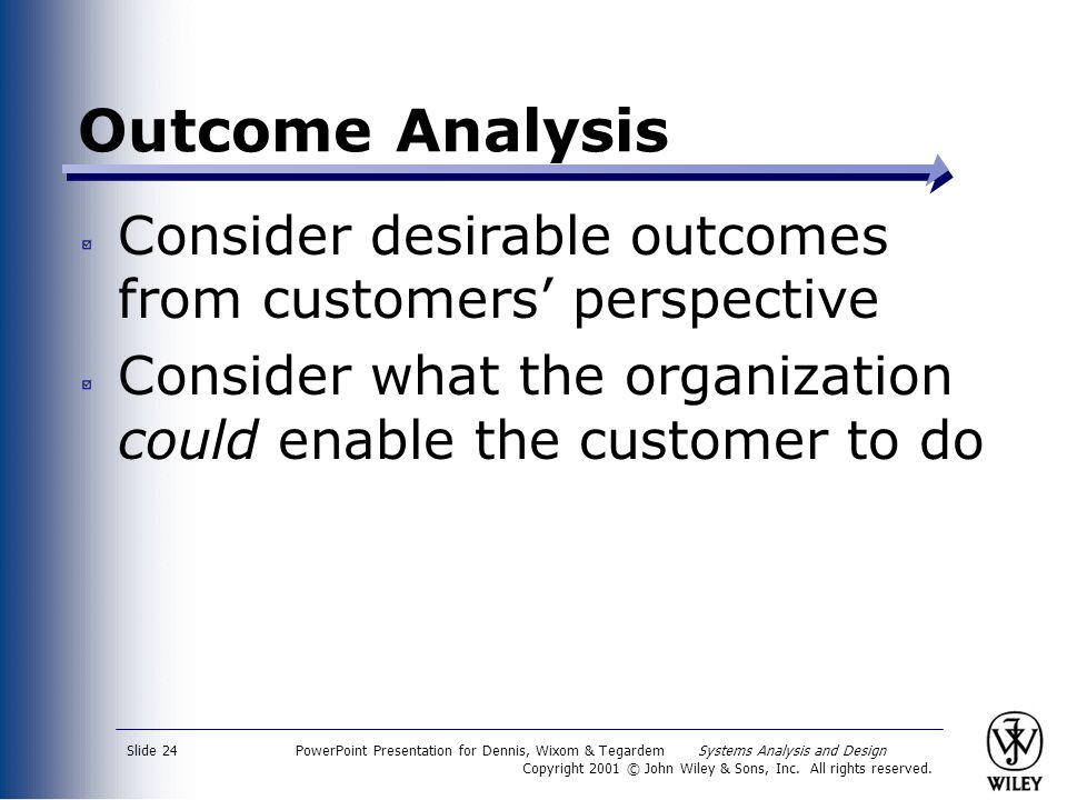 Outcome Analysis Consider desirable outcomes from customers' perspective. Consider what the organization could enable the customer to do.