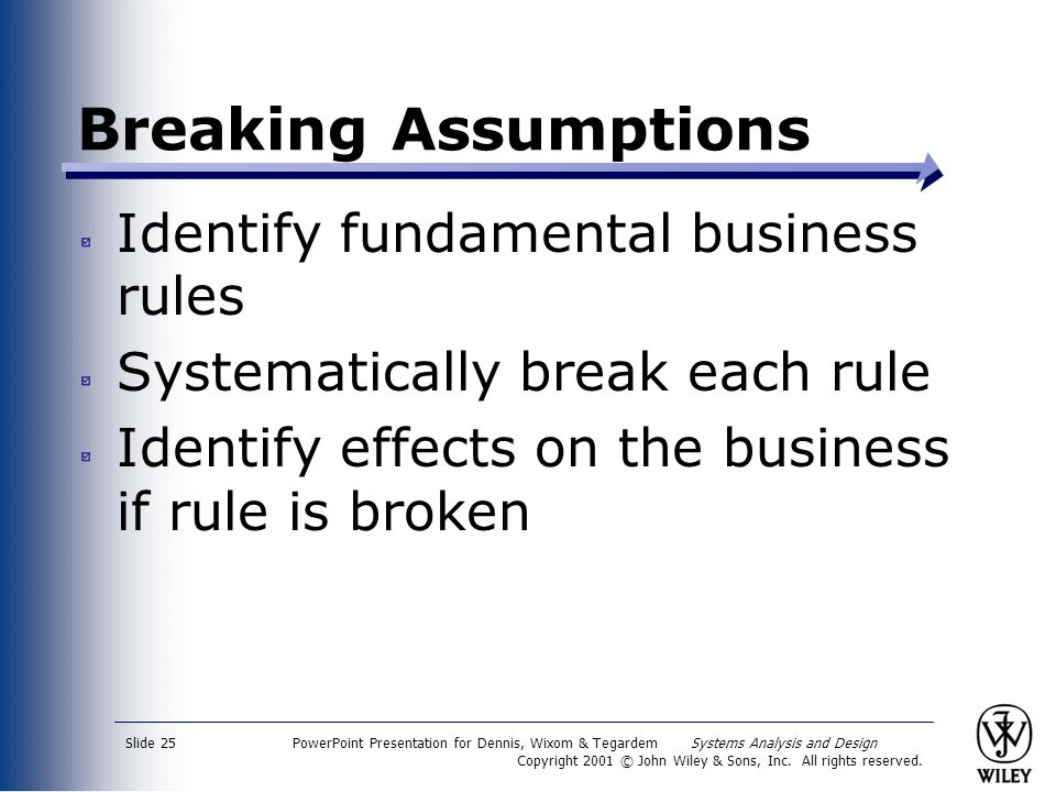 Breaking Assumptions Identify fundamental business rules