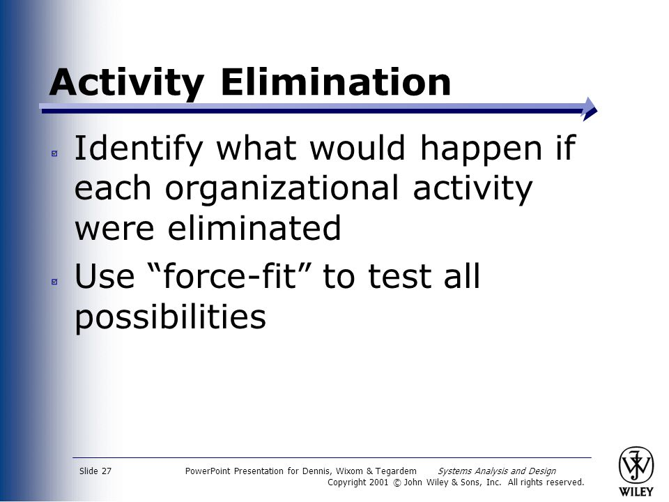 Activity Elimination Identify what would happen if each organizational activity were eliminated. Use force-fit to test all possibilities.