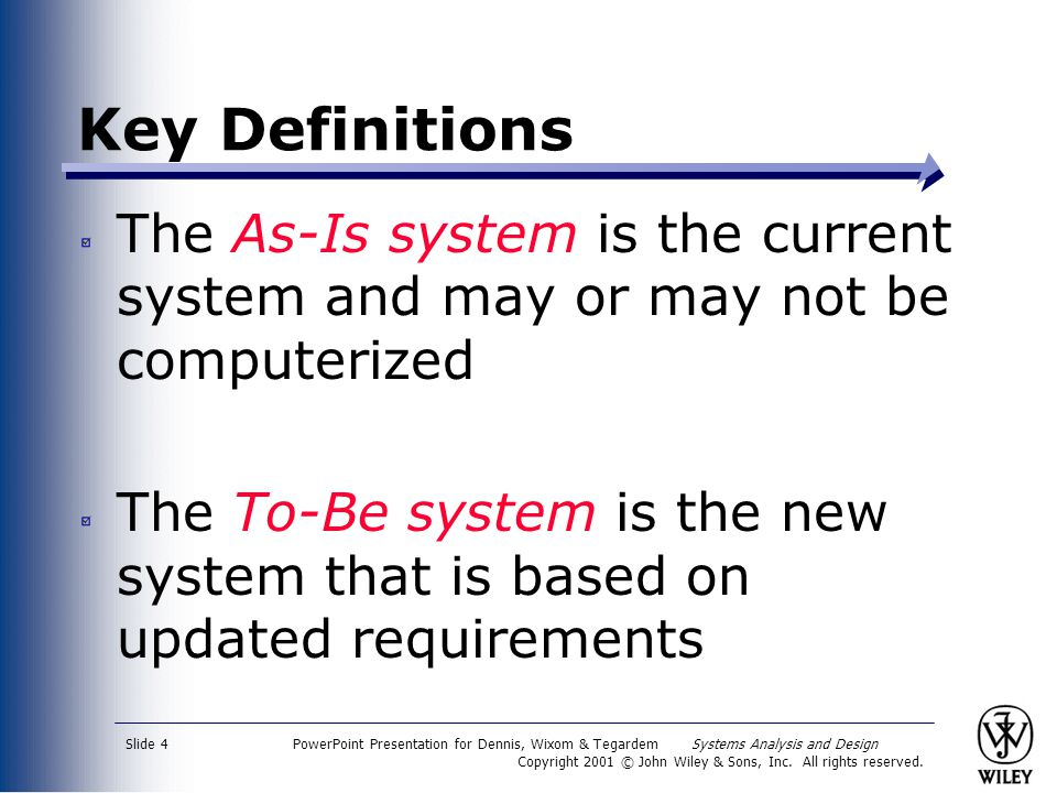 Key Definitions The As-Is system is the current system and may or may not be computerized.