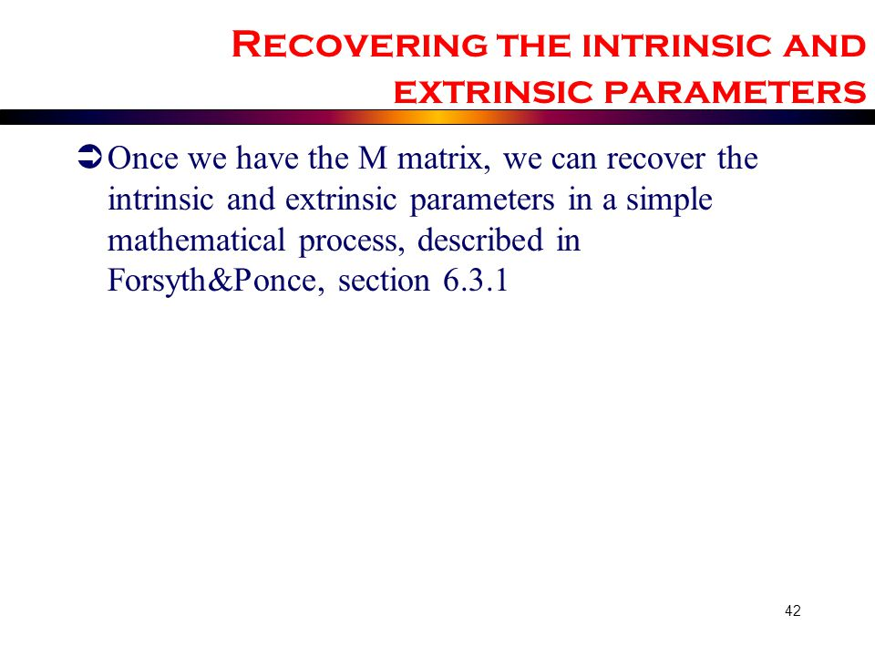 Recovering the intrinsic and extrinsic parameters