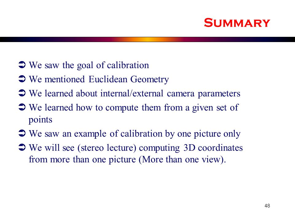 Summary We saw the goal of calibration We mentioned Euclidean Geometry