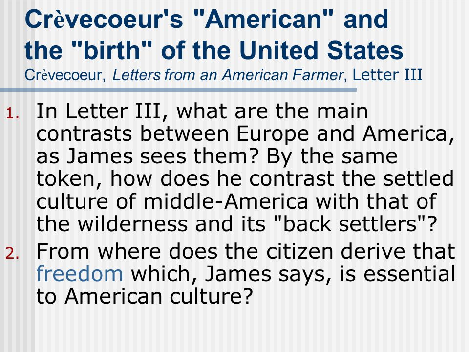 crevecoeur in america Online texts for craig white's literature courses and france prevented these later writings from duplicating his earlier success crevecoeur later resettled on his father's land in [para 34 below is an early and essential depiction of america as a melting pot of immigrants.