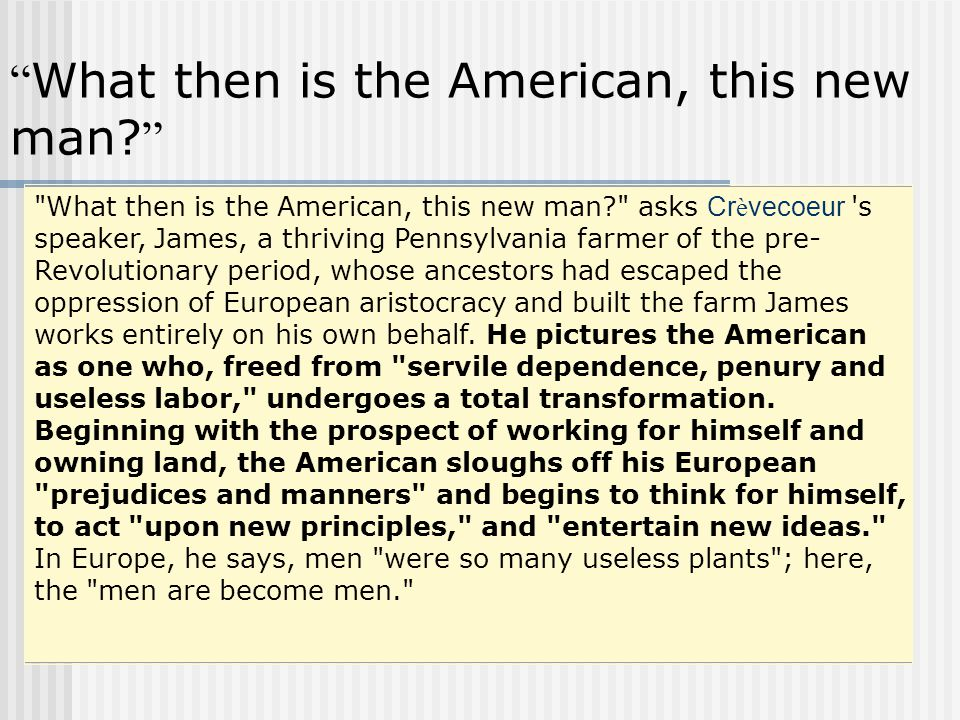what is an american crevecoeur Cr vecoeur really sees americans as being nurtured by their efforts with their land, and the sweat of their collective brows: what should we american farmers be without the distinct possession of that soil.