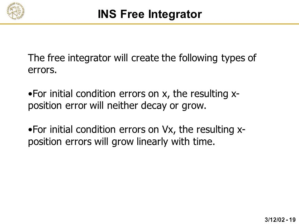 INS Free Integrator The free integrator will create the following types of errors.