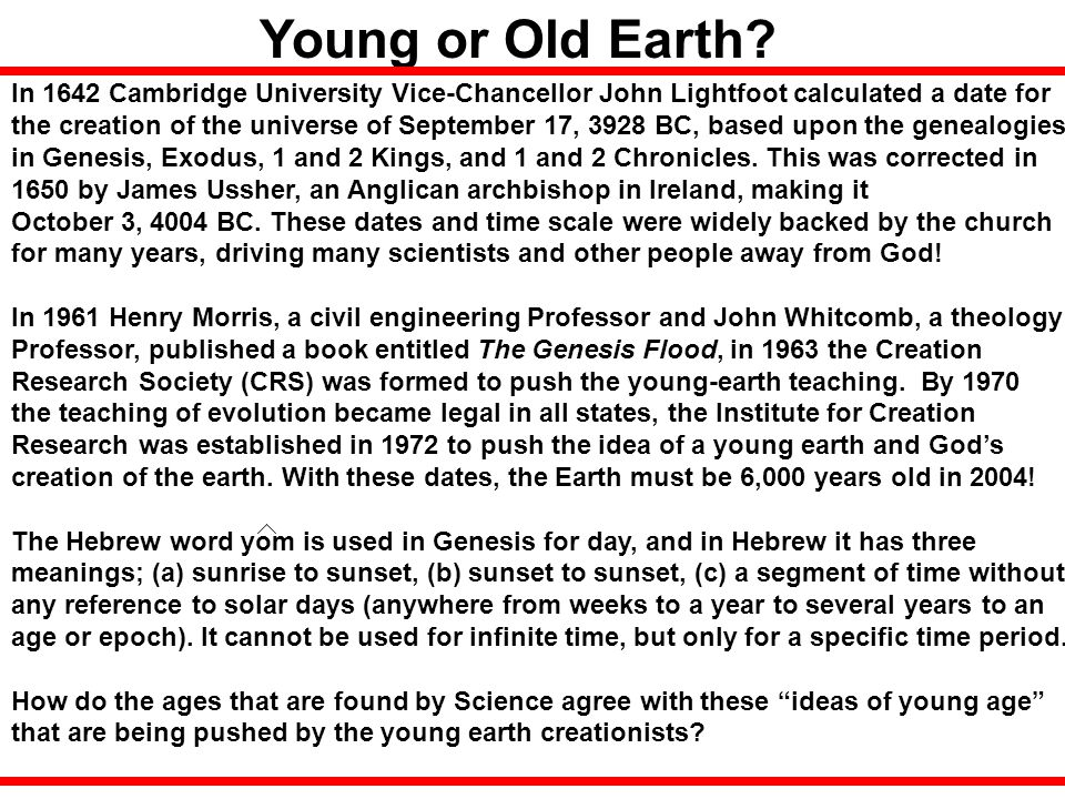 Young or Old Earth In 1642 Cambridge University Vice-Chancellor John Lightfoot calculated a date for.