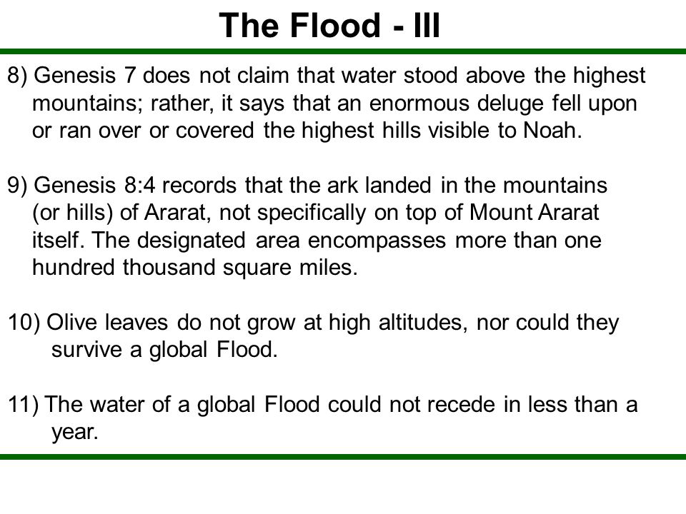 The Flood - III 8) Genesis 7 does not claim that water stood above the highest. mountains; rather, it says that an enormous deluge fell upon.