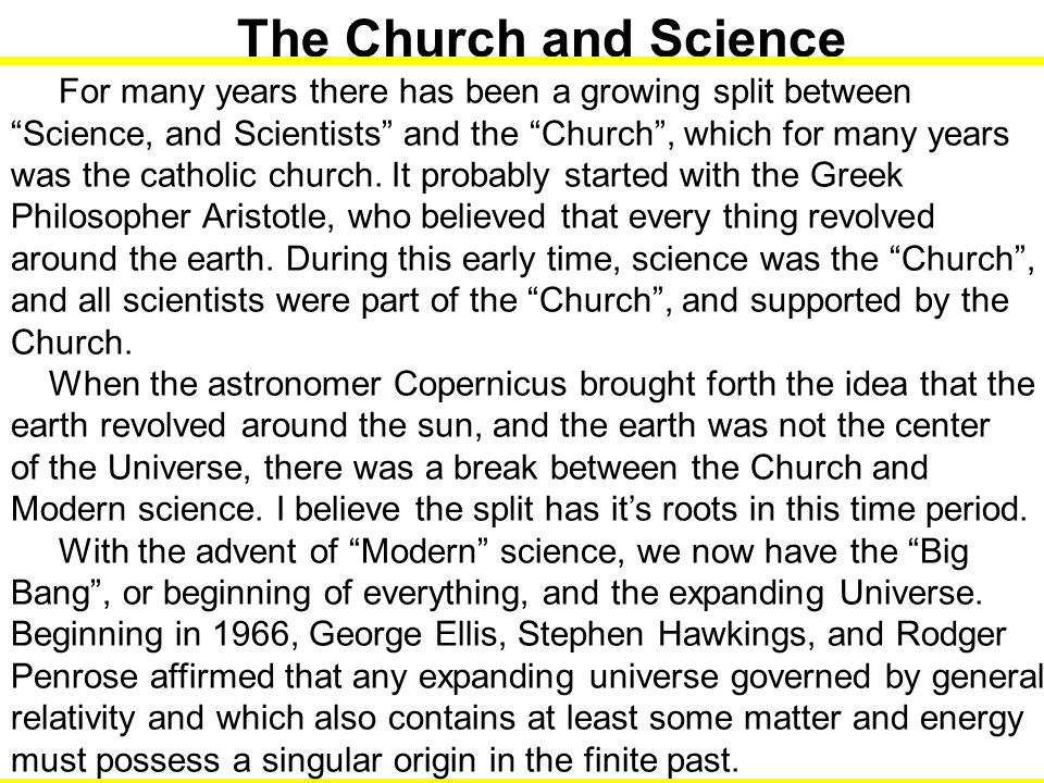 The Church and Science For many years there has been a growing split between. Science, and Scientists and the Church , which for many years.