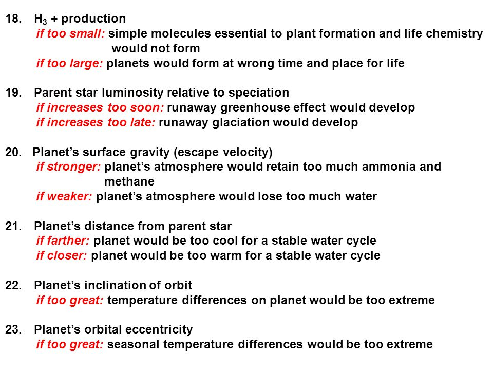 H3 + production if too small: simple molecules essential to plant formation and life chemistry. would not form.