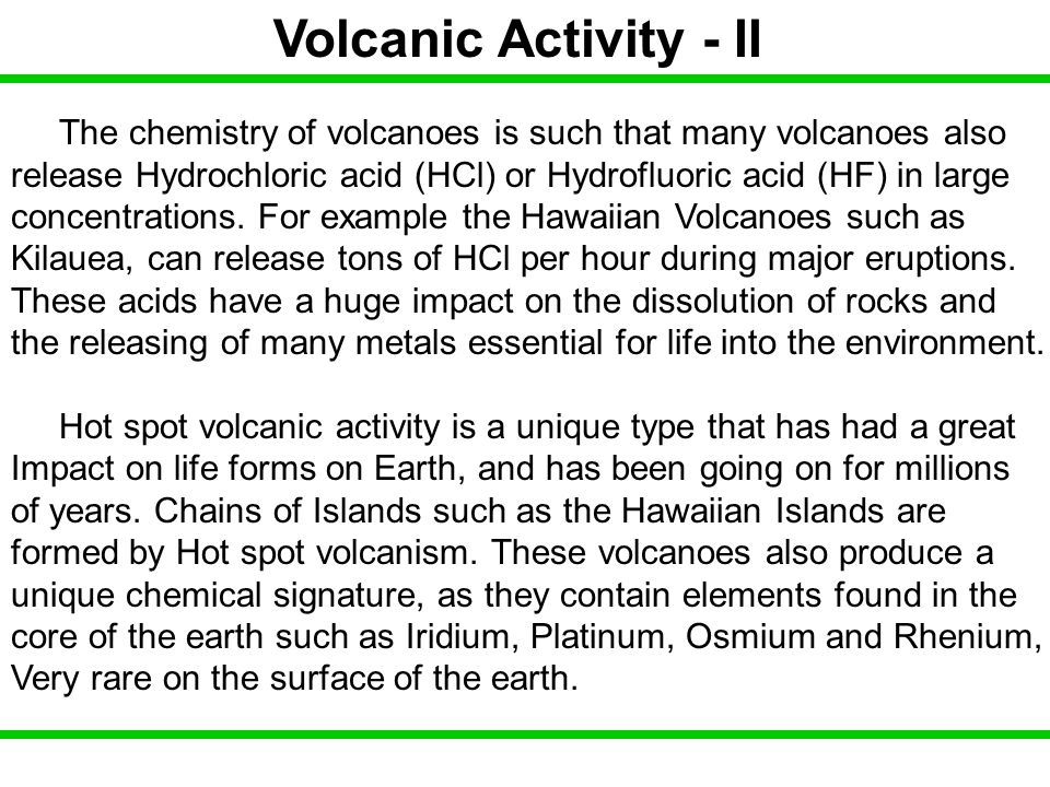 Volcanic Activity - II The chemistry of volcanoes is such that many volcanoes also.