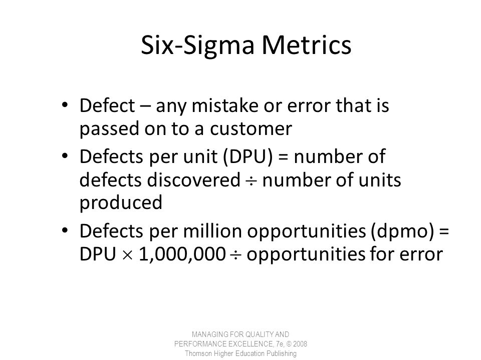 Six-Sigma Metrics Defect – any mistake or error that is passed on to a customer.