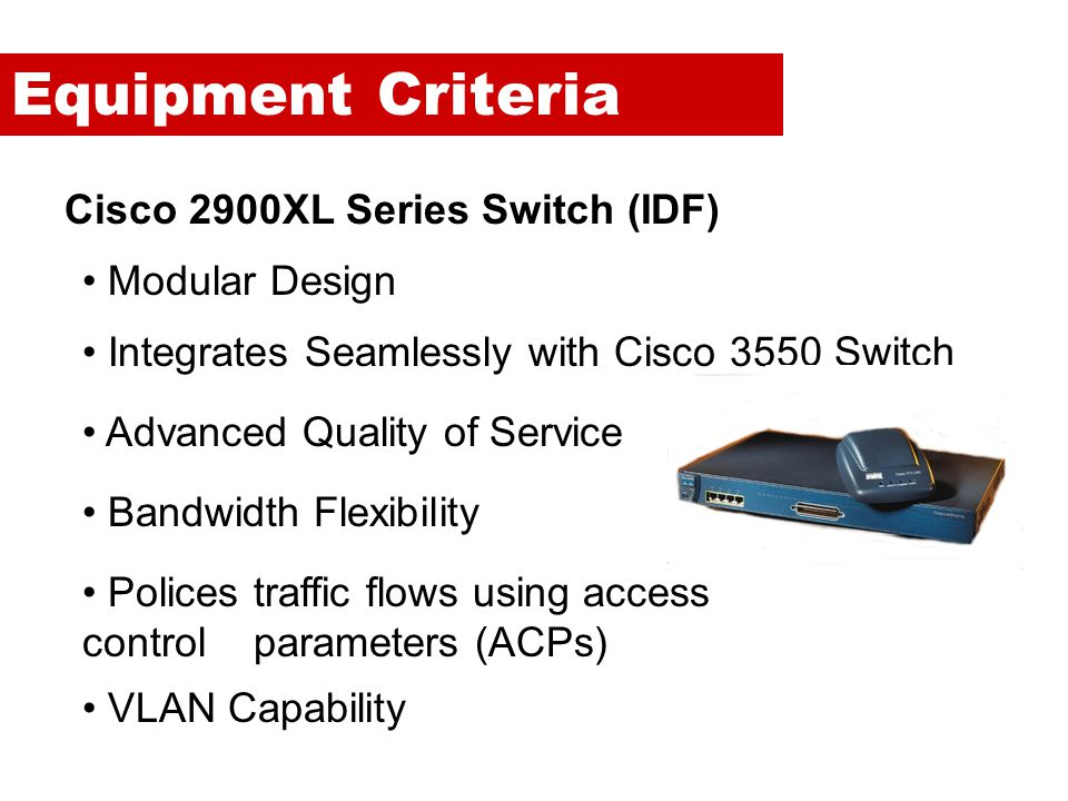 Equipment Criteria Cisco 2900XL Series Switch (IDF) Modular Design
