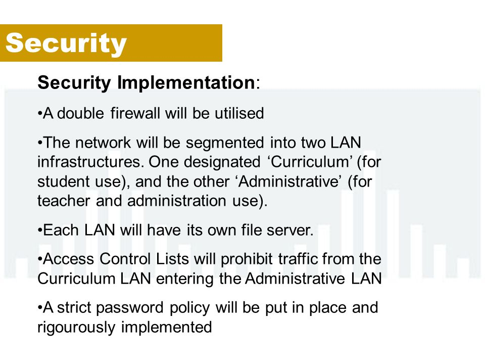 Security Security Implementation: A double firewall will be utilised