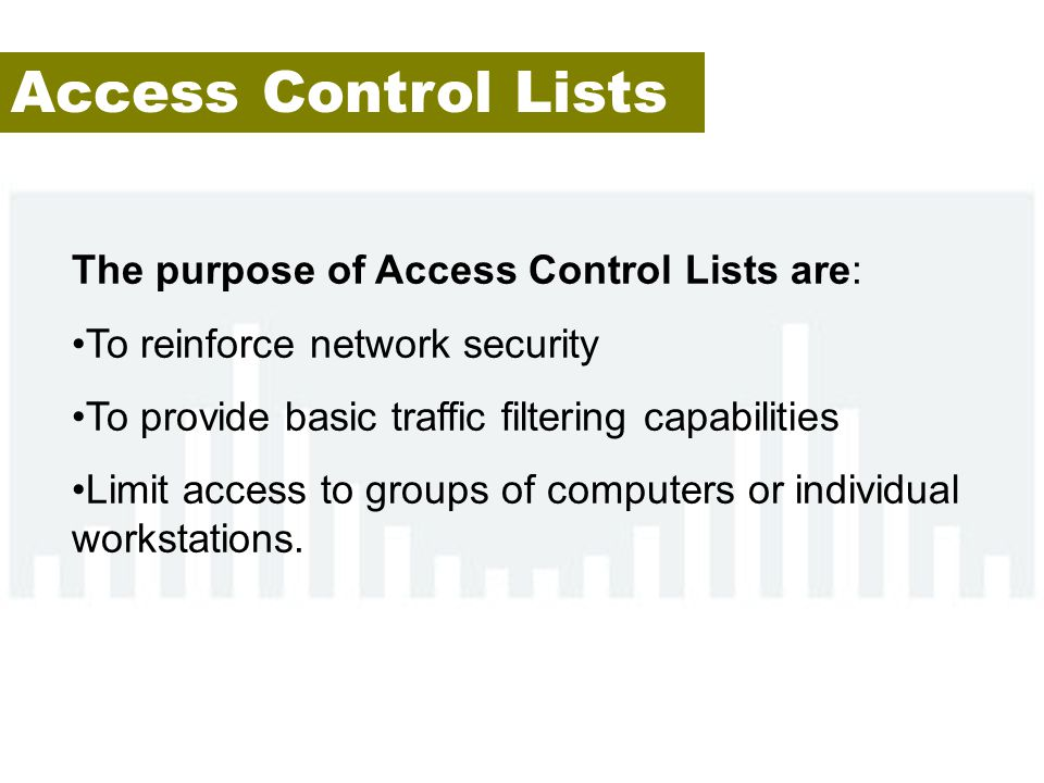 Access Control Lists The purpose of Access Control Lists are:
