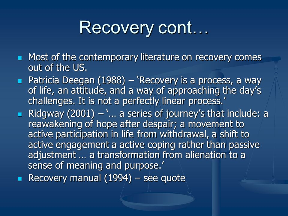 Recovery cont…Most of the contemporary literature on recovery comes out of the US.