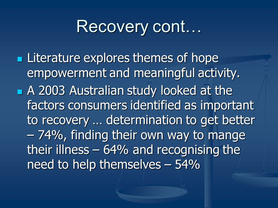 Recovery cont… Literature explores themes of hope empowerment and meaningful activity.
