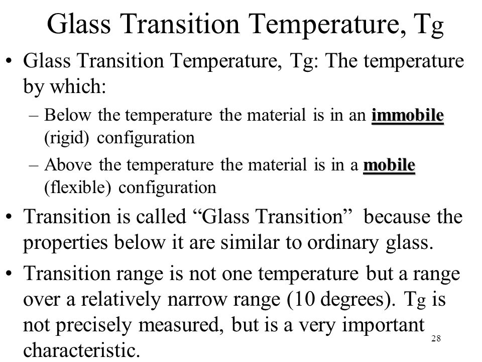 polymer the glass transition The glass transition temperature is the temperature range where the polymer substrate changes from a rigid glassy material to a soft (not melted) material, and is usually measured in terms of the stiffness, or modulus.