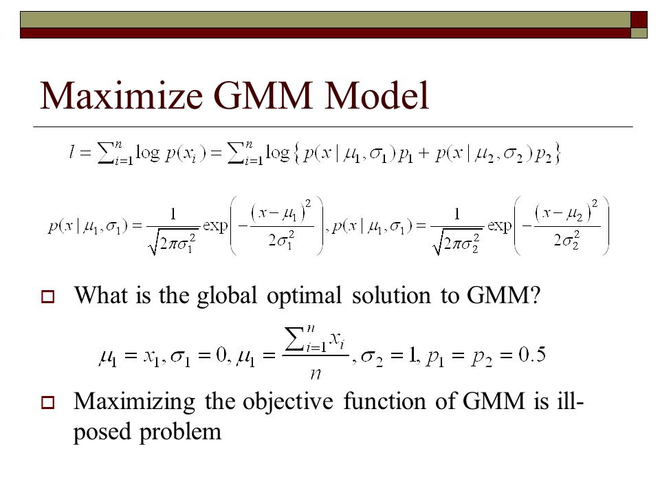 Maximize GMM Model What is the global optimal solution to GMM