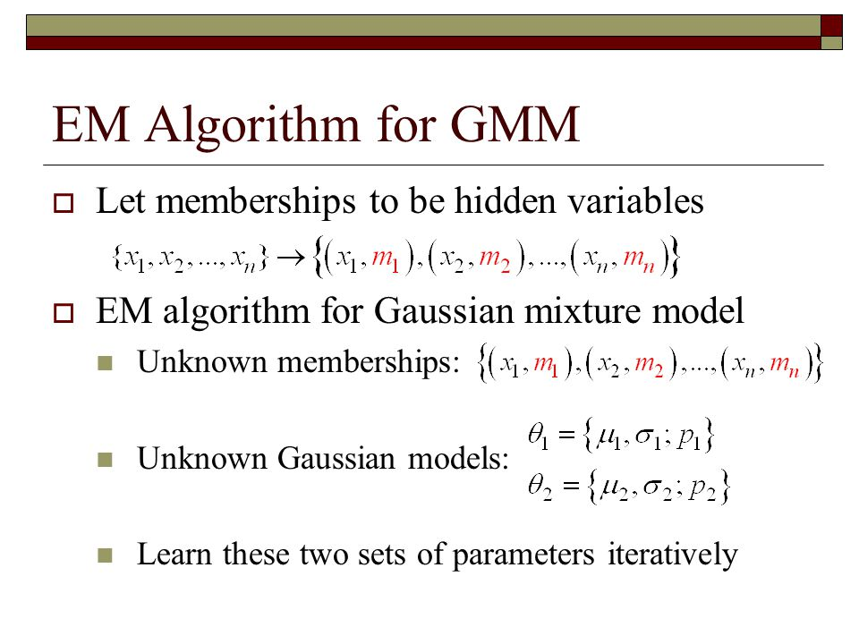 EM Algorithm for GMM Let memberships to be hidden variables