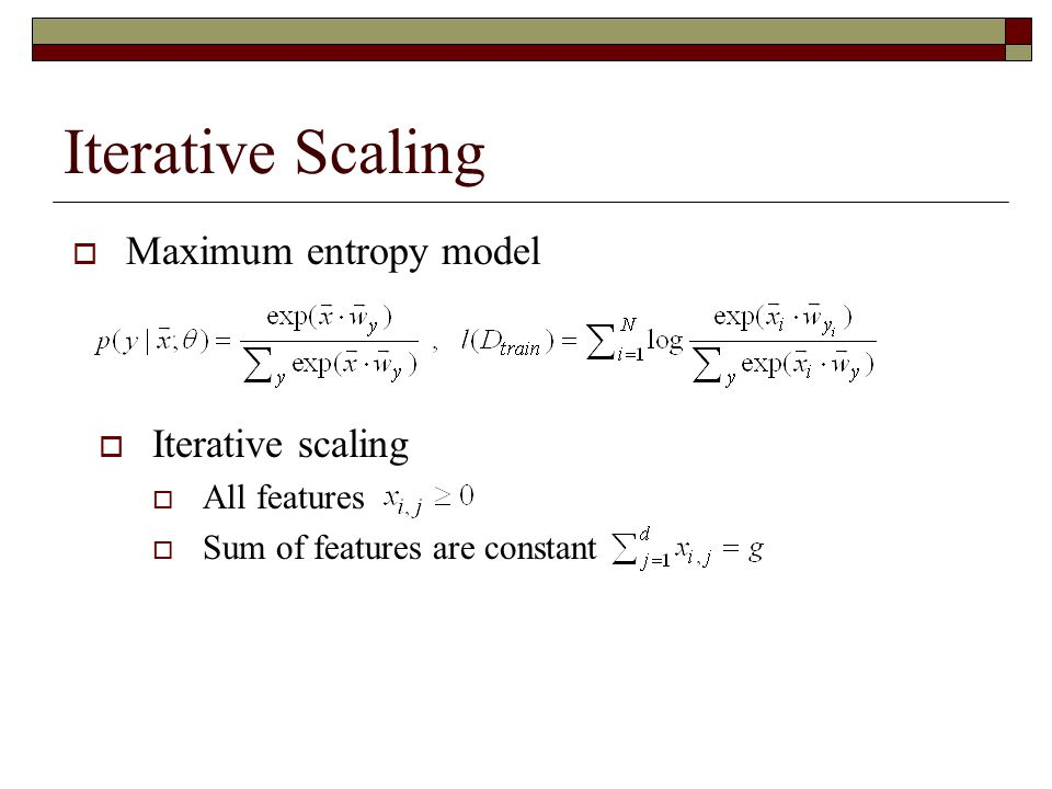 Iterative Scaling Maximum entropy model Iterative scaling All features