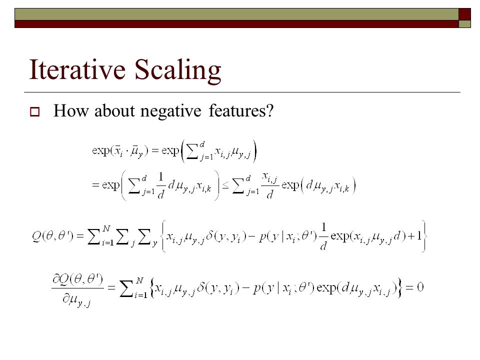 Iterative Scaling How about negative features