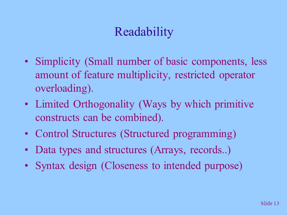 Readability Simplicity (Small number of basic components, less amount of feature multiplicity, restricted operator overloading).