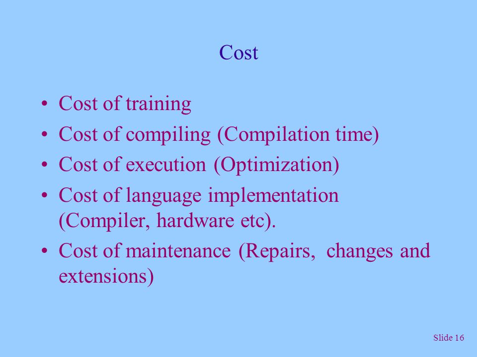 Cost Cost of training. Cost of compiling (Compilation time) Cost of execution (Optimization)