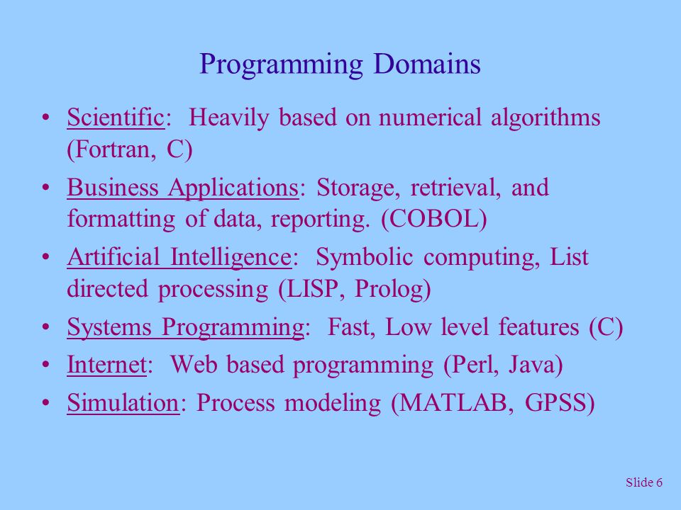 Programming Domains Scientific: Heavily based on numerical algorithms (Fortran, C)