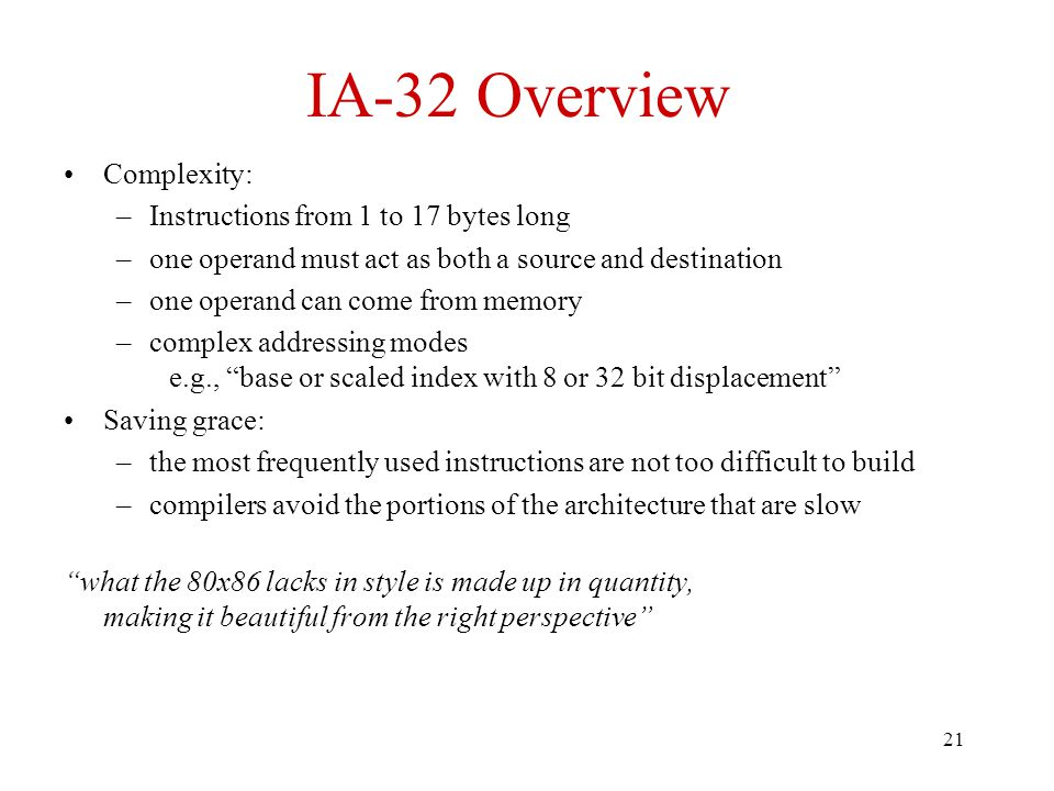 IA-32 Overview Complexity: Instructions from 1 to 17 bytes long