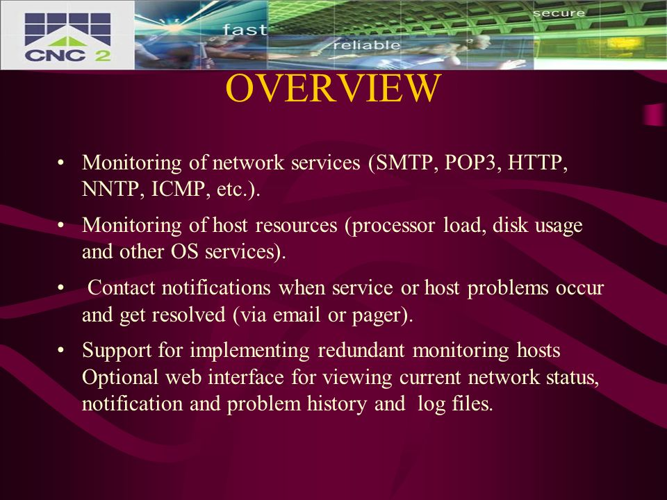 OVERVIEW Monitoring of network services (SMTP, POP3, HTTP, NNTP, ICMP, etc.).