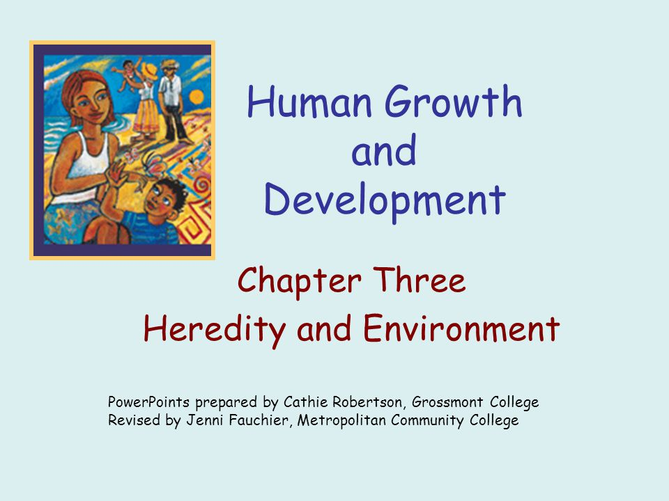 role of heredity and environment in human development Twin studies: what can they tell us about nature and nurture share tend to play a much smaller role environmental factors unique to each individual also seem important the development of human genetics since then has.