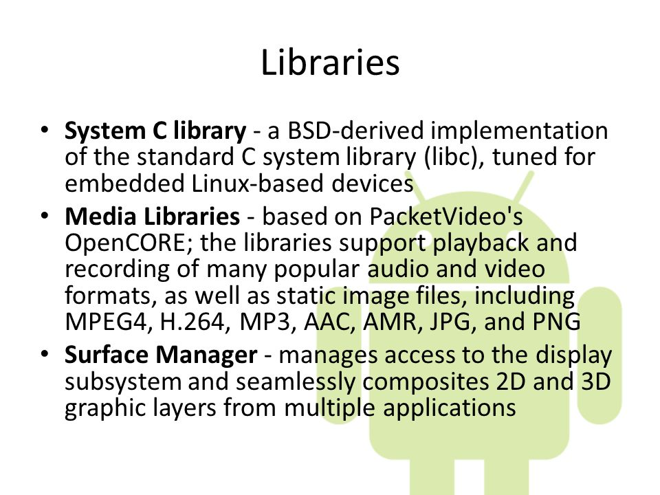 Libraries System C library - a BSD-derived implementation of the standard C system library (libc), tuned for embedded Linux-based devices.